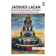 Jacques Lacan: Between Psychoanalysis and Politics by TomÜic; Samo, 9780415724333