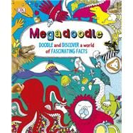 Megadoodle: Doodle and Discover a World of Fascinating Facts by DK Publishing, 9781465434333