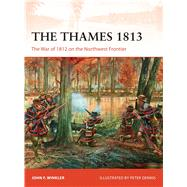 The Thames 1813 The War of 1812 on the Northwest Frontier by Winkler, John F.; Dennis, Peter, 9781472814333