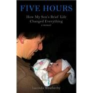 Five Hours: How My Son's Brief Life Changed Everything by Weatherby, Lucinda, 9781617754333