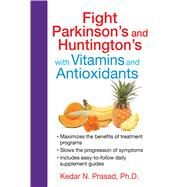 Fight Parkinson's and Huntington's With Vitamins and Antioxidants by Prasad, Kedar N., Ph.D., 9781620554333