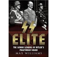 SS Elite: The Senior Leaders of Hitler's Praetorian Guard, A-J by Williams, Max, 9781781554333