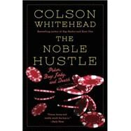 The Noble Hustle by Whitehead, Colson, 9780345804334