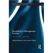 Storytelling in Management Practice: Dynamics and Implications by Reissner; Stefanie, 9780415644334