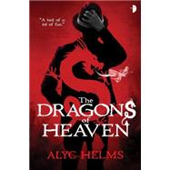 The Dragons of Heaven by Helms, Alyc, 9780857664334