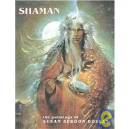 Shaman : The Paintings of Susan Seddon Boulet by Boulet, Susan Seddon, 9780876544334
