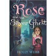 Rose and the Silver Ghost by Webb, Holly, 9781492604334