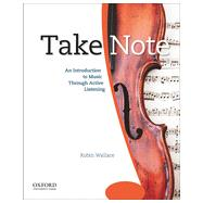Take Note An Introduction to Music Through Active Listening by Wallace, Robin, 9780195314335