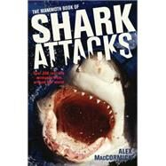 The Mammoth Book of Shark Attacks by MacCormick, Alex; Green, Rod, 9780762444335