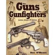 The Guns of the Gunfighters: Lawmen, Outlaws & Hollywood Cowboys by O'Meara, Doc, 9780873494335