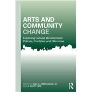 Arts and Community Change: Exploring Cultural Development Policies, Practices and Dilemmas by Stephenson; Max, 9781138024335