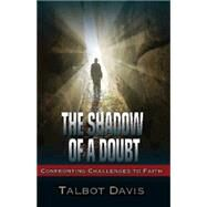 The Shadow of a Doubt: Confronting Challenges to Faith by Davis, Talbot, 9781501804335