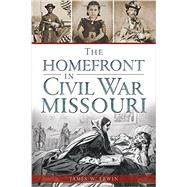 The Home Front in Civil War Missouri by Erwin, James W., 9781626194335