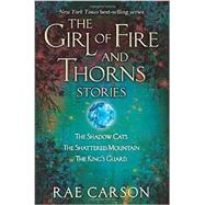 The Girl of Fire and Thorns Stories: The Shadow Cats, the Shattered Mountain, the Kings Guard by Carson, Rae, 9780062334336