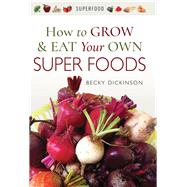 How to Grow & Eat Your Own Superfoods by Dickinson, Becky, 9781526714336
