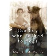 The Boy Who Talked to Dogs by McKenna, Martin, 9781629144337