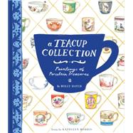 A Teacup Collection: Paintings of Porcelain Treasures by Hatch, Molly; Morris, Kathleen (CON), 9781452134338