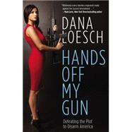 Hands Off My Gun by Loesch, Dana, 9781455584338
