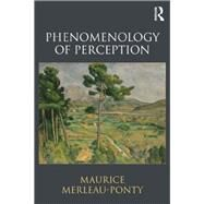 Phenomenology of Perception by Merleau-Ponty; Maurice, 9780415834339