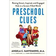 Preschool Clues Raising Smart, Inspired, and Engaged Kids in a Screen-Filled World by Santomero, Angela C.; Reber, Deborah (CON); Anderson, Daniel R., 9781501174339