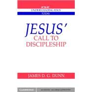 Jesus' Call to Discipleship by James D. G. Dunn, 9780521414340