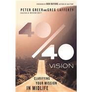 40 / 40 Vision by Greer, Peter; Lafferty, Greg; Buford, Bob, 9780830844340