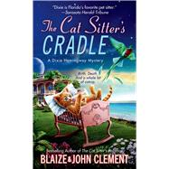 The Cat Sitter's Cradle A Dixie Hemingway Mystery by Clement, John; Clement, Blaize, 9781250054340