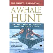 A Whale Hunt; How a Native-American Village Did What No One Thought It Could