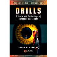 Drills: Science and Technology of Advanced Operations by Astakhov; Viktor P., 9781466584341