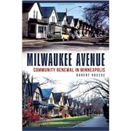 Milwaukee Avenue: Community Renewal in Minneapolis by Roscoe, Robert, 9781626194342