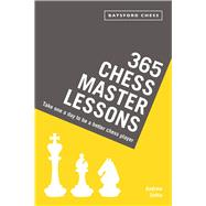 365 Chess Master Lessons Take One a Day to Be a Better Chess Player by Soltis, Andrew, 9781849944342