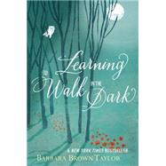 Learning to Walk in the Dark by Taylor, Barbara Brown, 9780062024343
