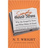 Simply Good News: Why the Gospel Is News and What Makes It Good by Wright, N. T., 9780062334343