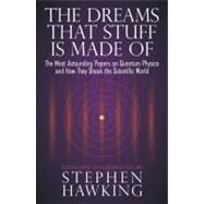 The Dreams That Stuff Is Made of: The Most Astounding Papers of Quantum Physics--and How They Shook the Scientific World by Hawking, Stephen, 9780762434343
