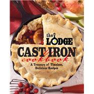 Lodge Cast Iron Cookbook : A Treasury of Timeless American Dishes by The Lodge Company, 9780848734343