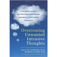 Overcoming Unwanted Intrusive Thoughts by Winston, Sally M.; Seif, Martin N., Ph.D., 9781626254343