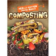Really Rotten Truth About Composting by Mangor, Jodie, 9781681914343