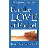 For the Love of Rachel: A Father's Story by Loewenstein, David, 9780979194344