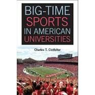 Big-Time Sports in American Universities by Clotfelter, Charles T., 9781107004344