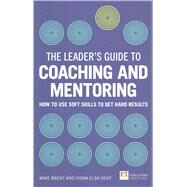 The Leader's Guide to Coaching & Mentoring How to Use Soft Skills to Get Hard Results by Dent, Fiona; Brent, Mike, 9781292074344