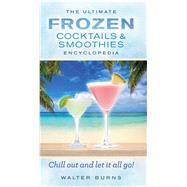 The Ultimate Frozen Cocktails & Smoothies Encyclopedia by Unknown, 9781626864344