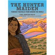 The Hunter Maiden by Phelps, Ethel Johnston; Watson, Renée; Boynton, Suki, 9781558614345