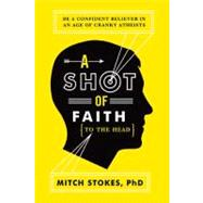 A Shot Of Faith (To The Head) by Unknown, 9781595554345
