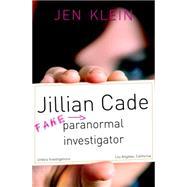 Jillian Cade: (Fake) Paranormal Investigator by Klein, Jen, 9781616954345