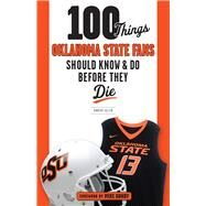 100 Things Oklahoma State Fans Should Know & Do Before They Die by Allen, Robert; Gundy, Mike, 9781629374345