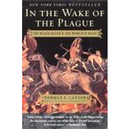 In the Wake of the Plague: The Black Death and the World it Made by Cantor, Norman F., 9780060014346