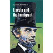 Lincoln and the Immigrant by Silverman, Jason H., 9780809334346