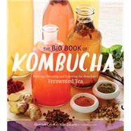 The Big Book of Kombucha by Crum, Hannah; Lagory, Alex; Katz, Sandor Ellix, 9781612124346