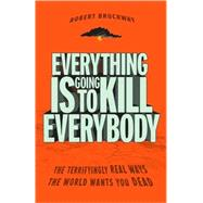 Everything Is Going to Kill Everybody by Brockway, Robert, 9780307464347