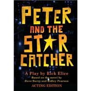 Peter and the Starcatcher (Acting Edition) by Elice, Rick, 9781423184348